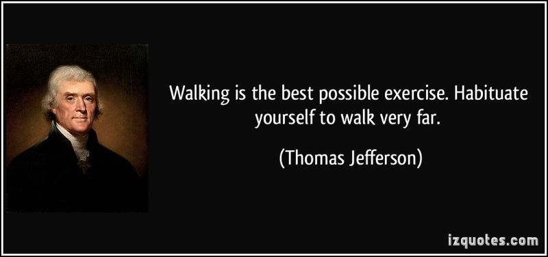 Quote-walking-is-the-best-possible-exercise-habituate-yourself-to-walk-very-far-thomas-jefferson-283951